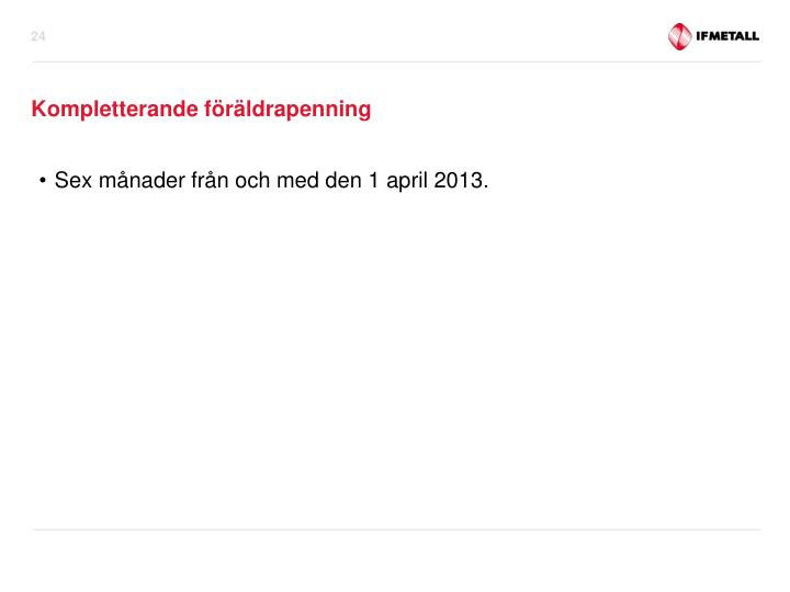 Sex månader från och med den 1 april 2013.