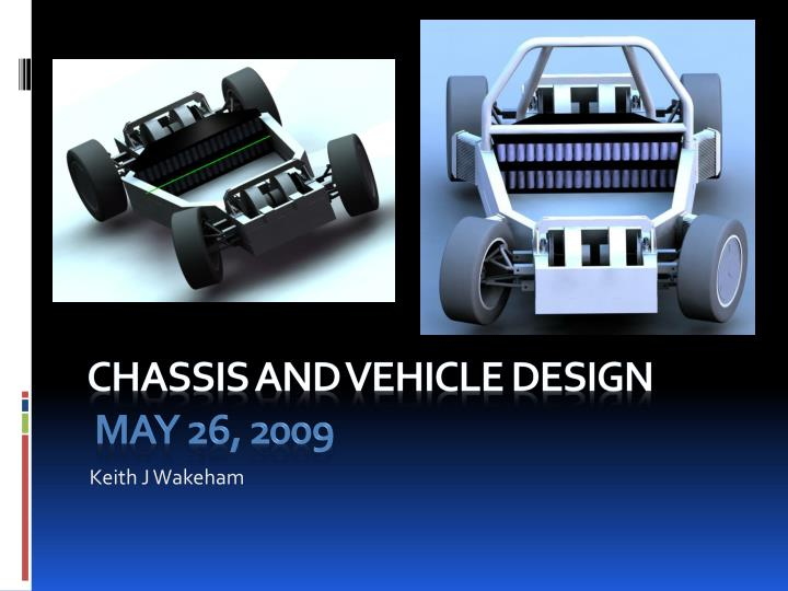 Chassis and vehicle design may 26 2009
