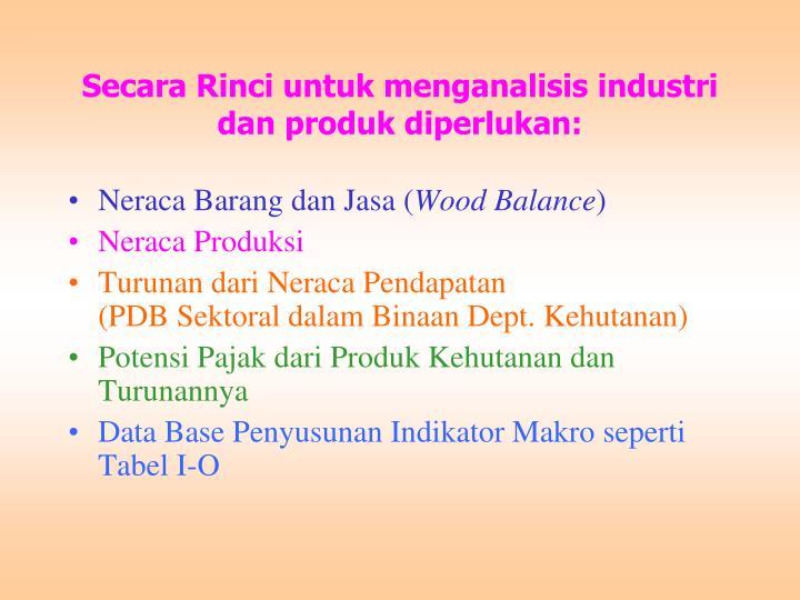 Secara Rinci untuk menganalisis industri dan produk diperlukan: