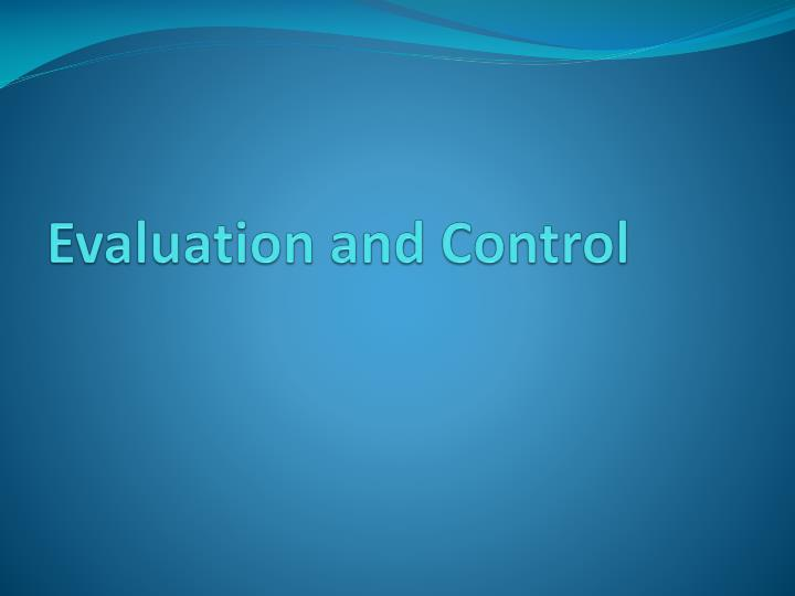 Evaluation and Control