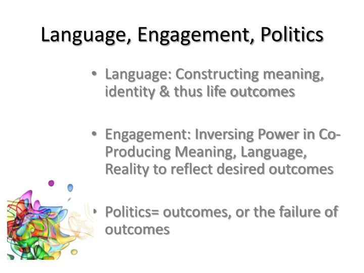 Language, Engagement, Politics