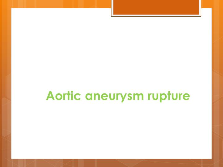 Aortic aneurysm rupture
