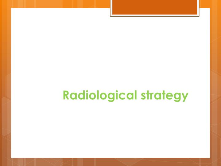 Radiological strategy