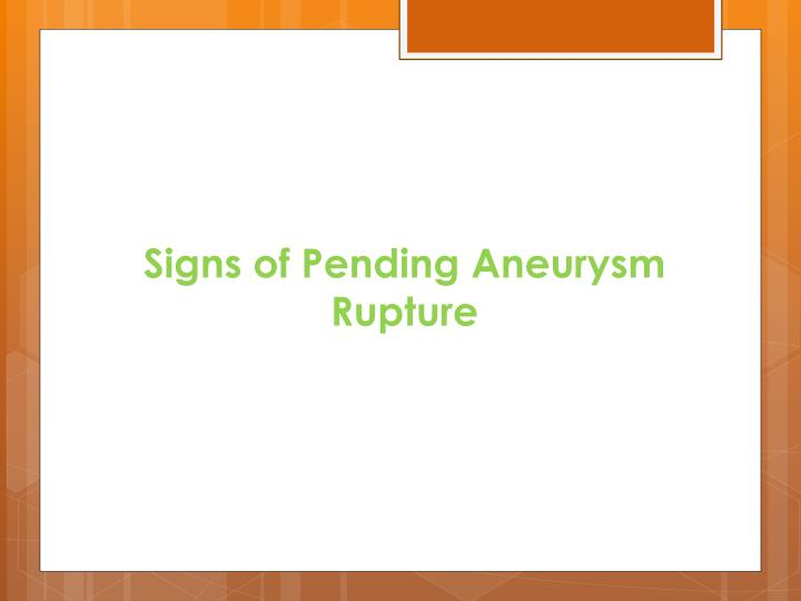 Signs of Pending Aneurysm Rupture