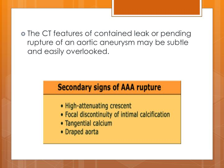 The CT features of contained leak or pending rupture of an aortic aneurysm may be subtle and easily overlooked.