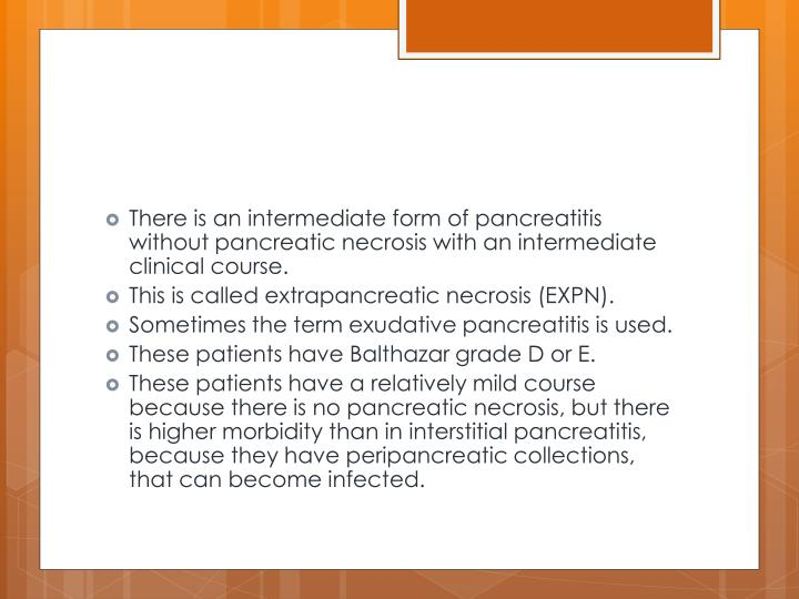 There is an intermediate form of pancreatitis without pancreatic necrosis with an intermediate clinical course.