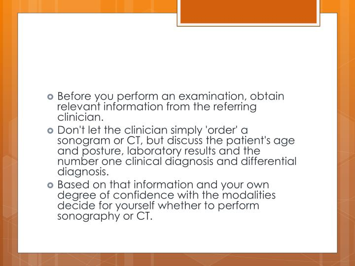 Before you perform an examination, obtain relevant information from the referring clinician.
