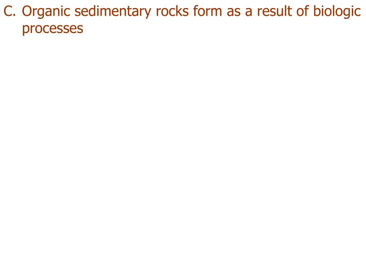 Organic sedimentary rocks form as a result of biologic processes