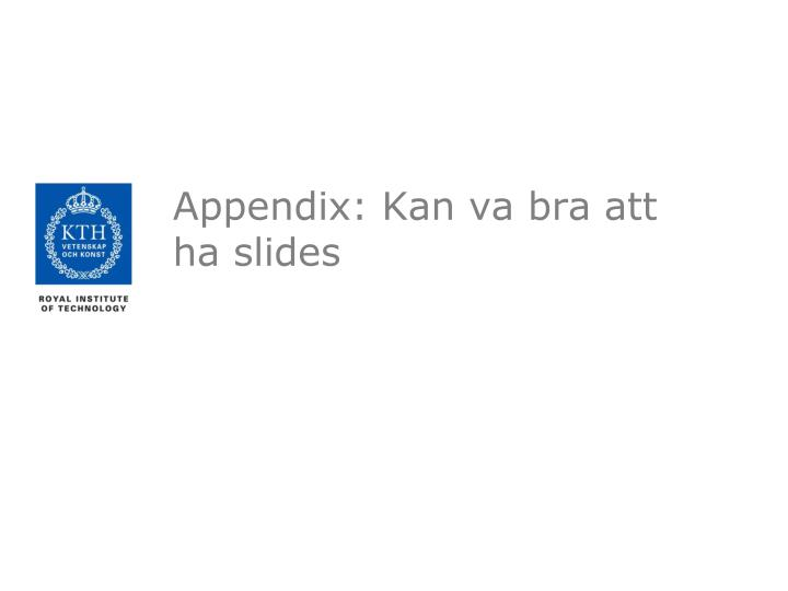 Appendix: Kan va bra att ha
