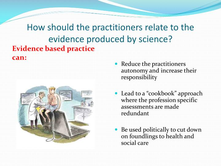 How should the practitioners relate to the evidence produced by science?