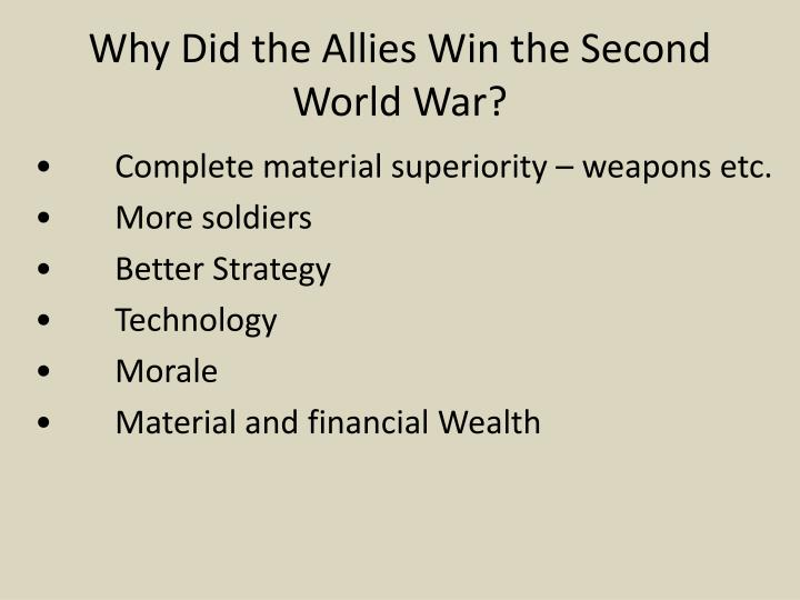 why did the allies win world war 2 With all odds against them, did the allies win the war  stated in his essay why the allies won world war ii that  poland started world war 2.