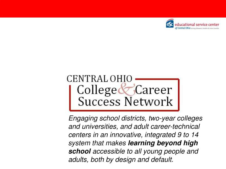 Engaging school districts, two-year colleges and universities, and adult career-technical centers in...