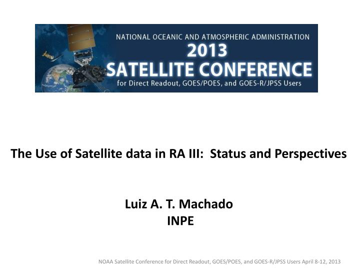 The Use of Satellite data in RA III:  Status and Perspectives