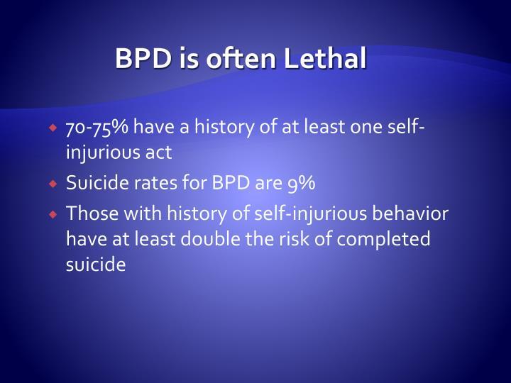 BPD is often Lethal