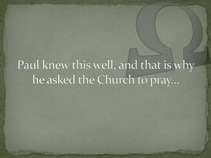 Paul knew this well, and that is why he asked the Church to pray