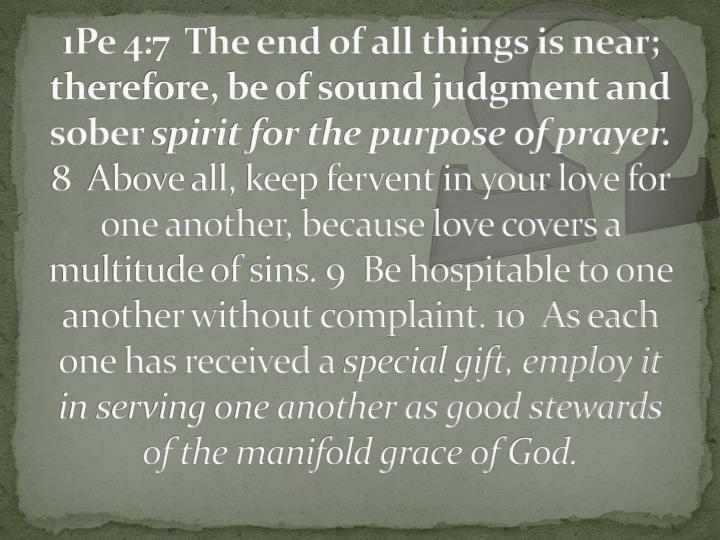 1Pe 4:7  The end of all things is near; therefore, be of sound judgment and sober