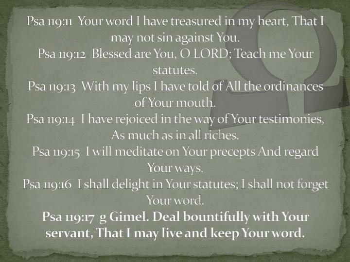 Psa 119:11  Your word I have treasured in my heart, That I may not sin against You.