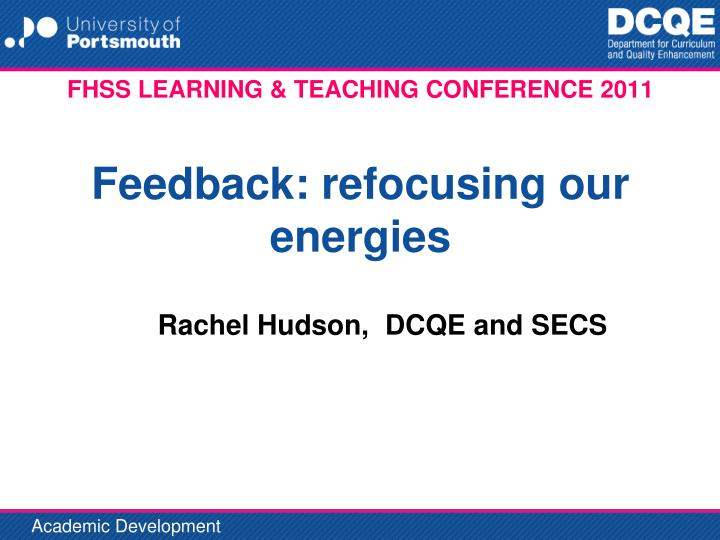 Fhss learning teaching conference 2011 feedback refocusing our energies