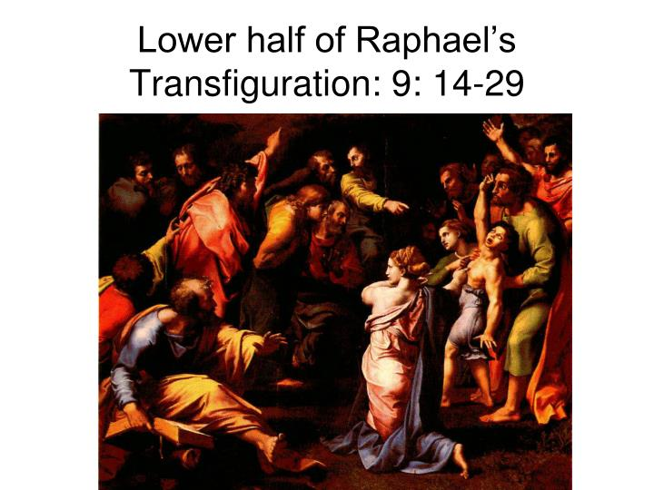 Lower half of Raphael's Transfiguration: 9: 14-29