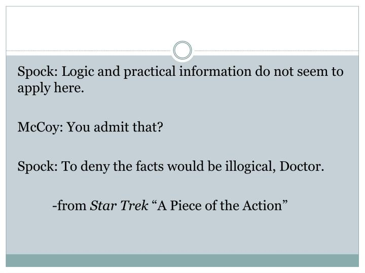 Spock: Logic and practical information do not seem to apply here.
