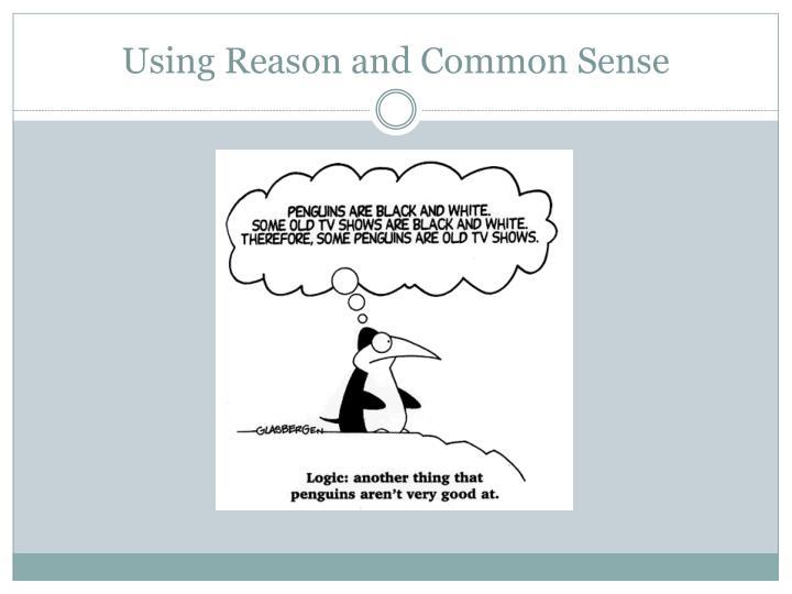 Using Reason and Common Sense
