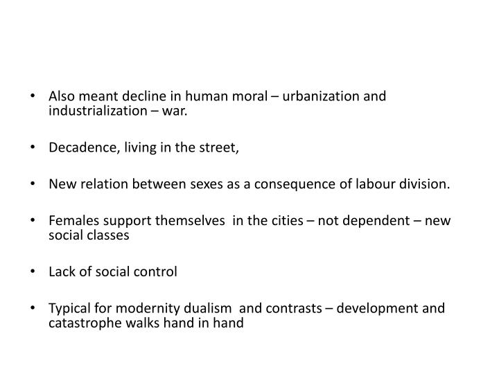 Also meant decline in human moral – urbanization and industrialization – war.