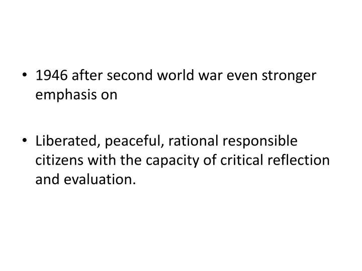 1946 after second world war even stronger emphasis on