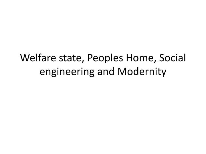 Welfare state, Peoples Home, Social engineering and Modernity