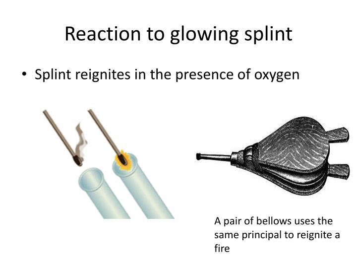 Reaction to glowing splint