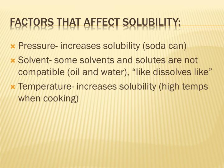 Pressure- increases solubility (soda can)