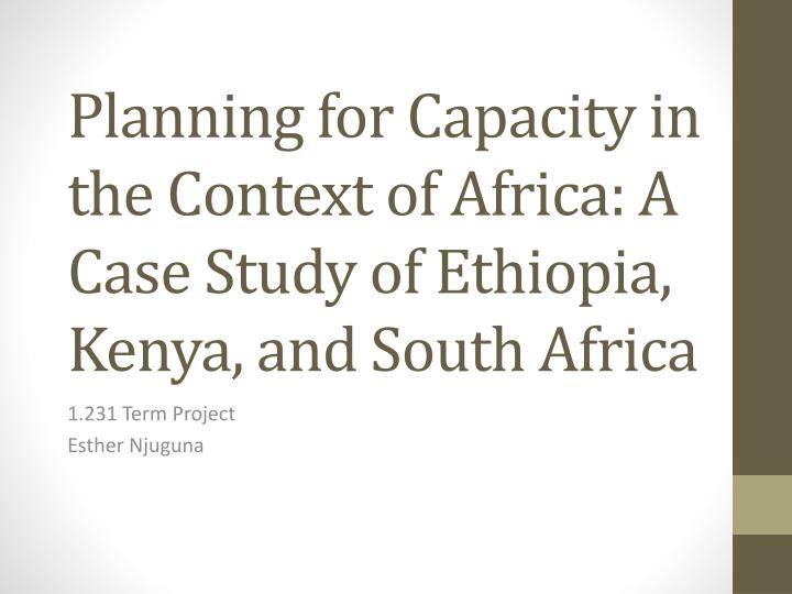 Planning for capacity in the context of africa a case study of ethiopia kenya and south africa