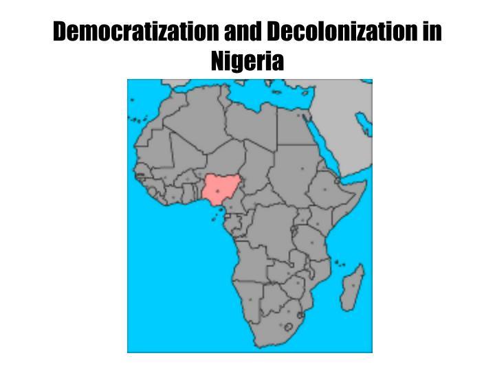 Democratization and Decolonization in Nigeria