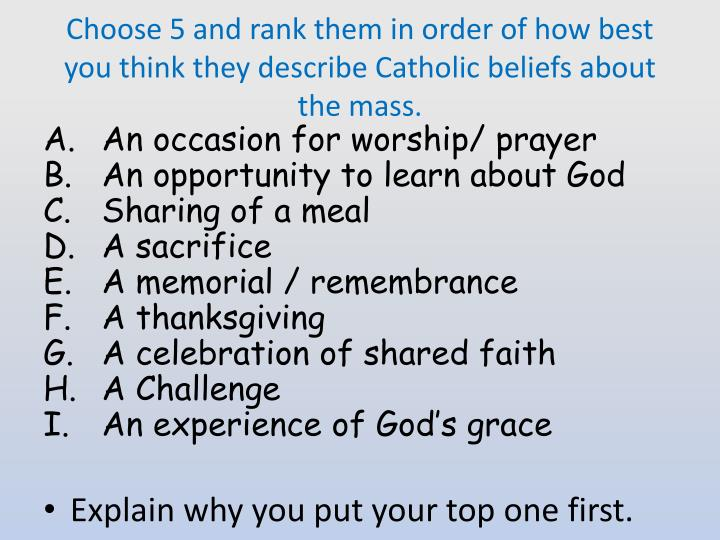 Choose 5 and rank them in order of how best you think they describe Catholic beliefs about the mass.