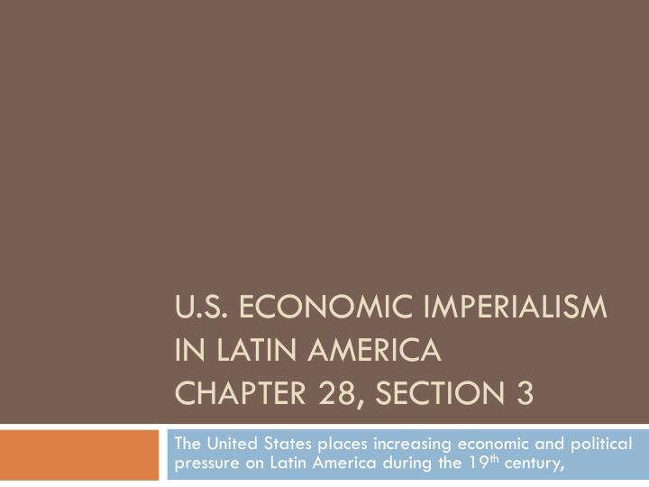 u s economic imperialism in latin america chapter 28 section 3