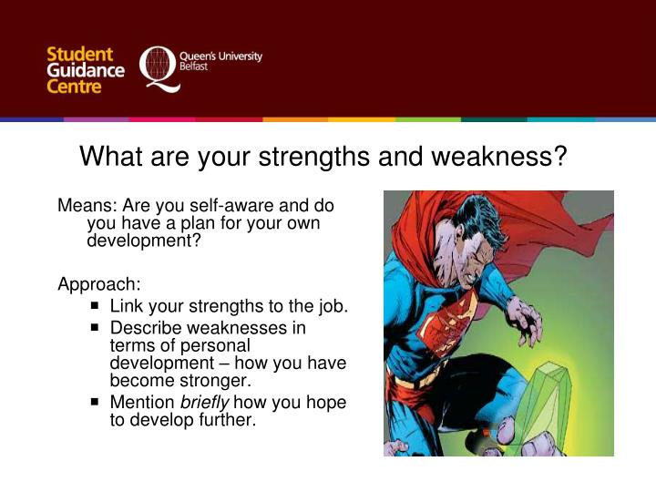 What are your strengths and weakness?