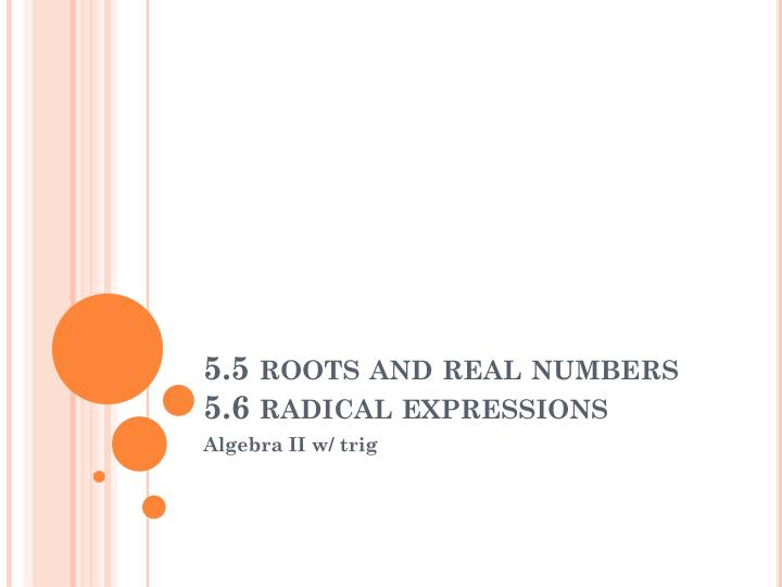 5 5 roots and real numbers 5 6 radical expressions