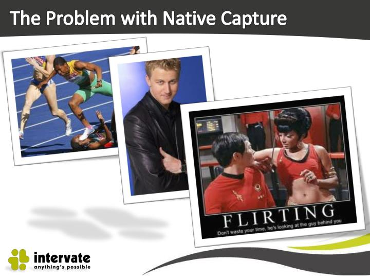 The Problem with Native Capture