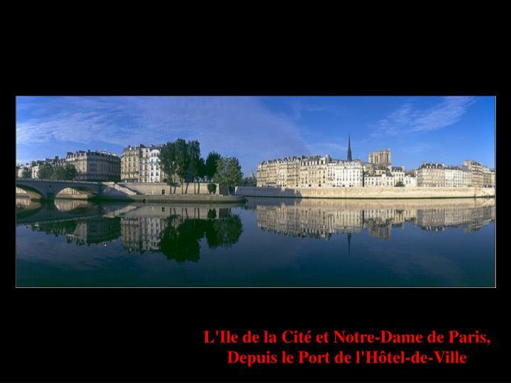 L'Ile de la Cité et Notre-Dame de Paris,