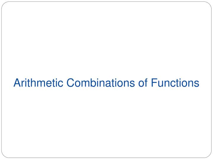 Arithmetic Combinations of Functions