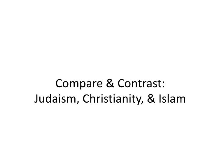 comparative essay on christianity and islam Comparing and contrasting christianity and islam introduction about the religions themselves sponsored link introduction: judaism, christianity, and islam are three closely related religions and are often linked together as abrahamic religions.