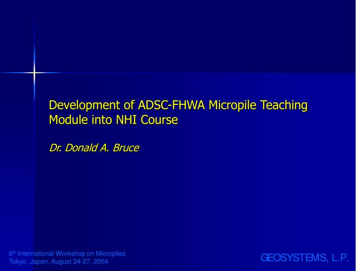 Development of ADSC-FHWA Micropile Teaching Module into NHI Course