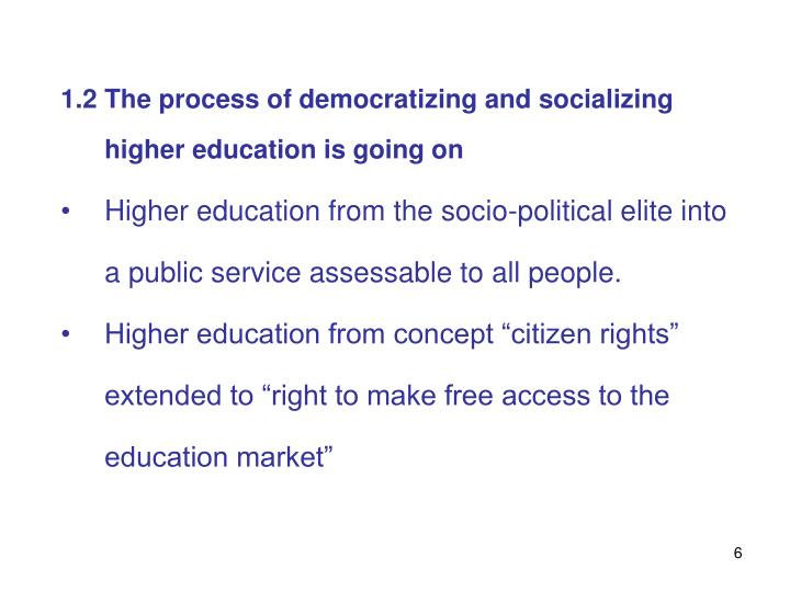 1.2 The process of democratizing and socializing higher education is going on