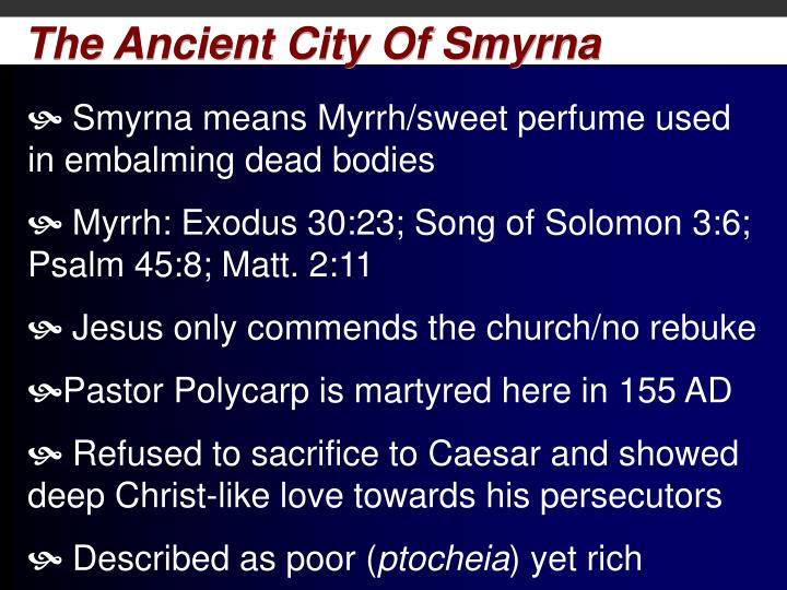 Smyrna means Myrrh/sweet perfume used in embalming dead bodies