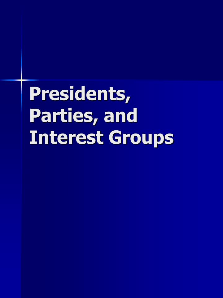 Presidents parties and interest groups