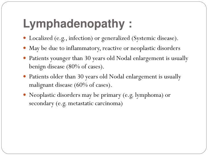 Lymphadenopathy :