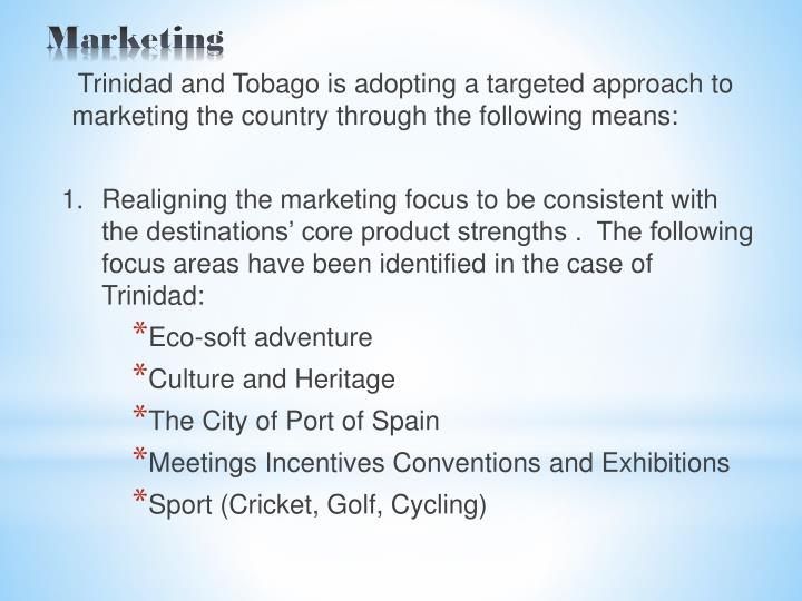 Trinidad and Tobago is adopting a targeted approach to    marketing the country through the following means: