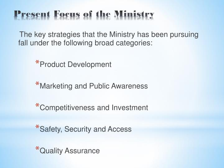 The key strategies that the Ministry has been pursuing fall under the following broad categories: