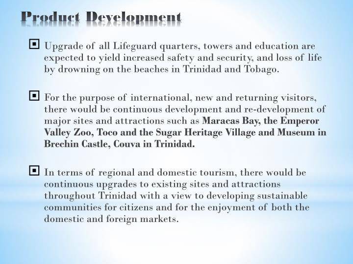 Upgrade of all Lifeguard quarters, towers and education are expected to yield increased safety and security, and loss of life by drowning on the beaches in Trinidad and Tobago