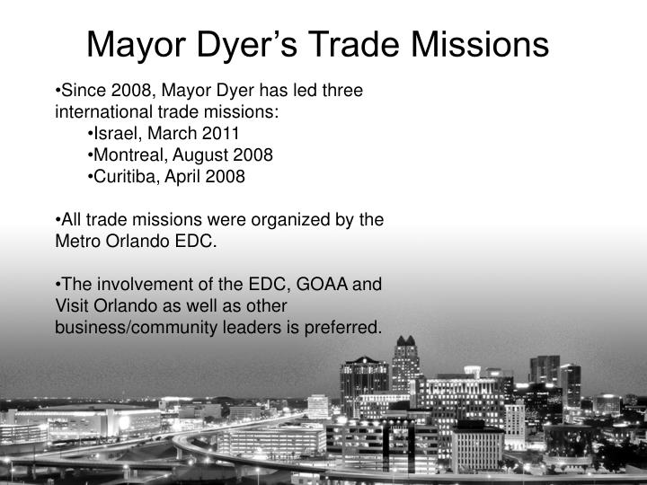 Since 2008, Mayor Dyer has led three international trade missions: