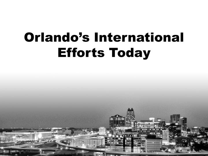Orlando's International Efforts Today